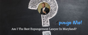 Am I the best expungement lawyer in Maryland?